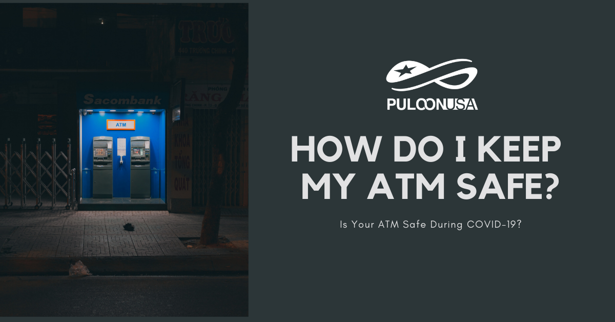 Is Your ATM Safe During COVID-19?